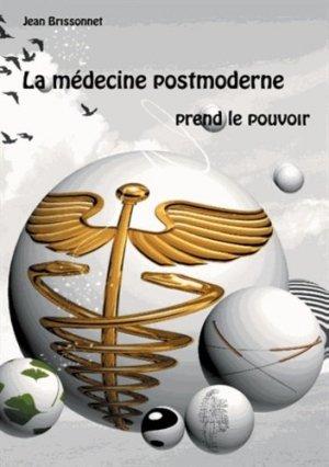 La médecine postmoderne prend le pouvoir - Books on Demand Editions - 9782322032136 -