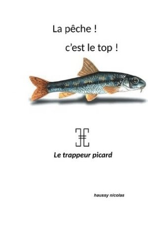 La pêche ! C'est top! Le trappeur picard - Books on Demand Editions - 9782322080762 -