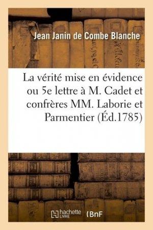 La vérité mise en évidence ou Cinquième lettre à M. Cadet et confrères MM. Laborie et Parmentier. Avec une Réponse à l'ouvrage publié par M. Hallé et la Société royale de médecine de Paris, 1785 - Hachette/BnF - 9782329412429 -