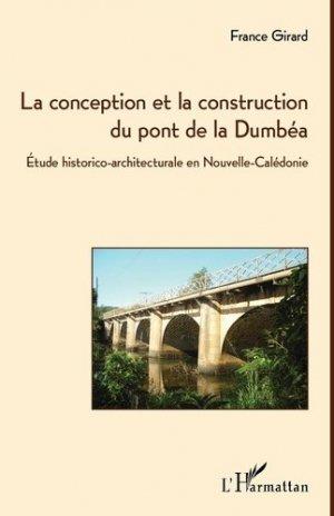 La conception et la construction du pont de la Dumbéa. Etude historico-architecturale en Nouvelle-Calédonie - l'harmattan - 9782336301273 - https://fr.calameo.com/read/005370624e5ffd8627086