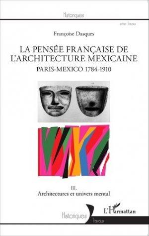 La pensée française de l'architecture mexicaine, Paris-Mexico 1784-1910. Tome 3, Architectures et univers mental - l'harmattan - 9782336305813 -