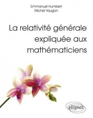 La relativité générale expliquée aux mathématiciens - ellipses - 9782340000056 -