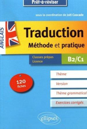 La traduction anglais B2/C1. Méthode et pratique, 120 fiches avec corrigés - Ellipses - 9782340018570 -