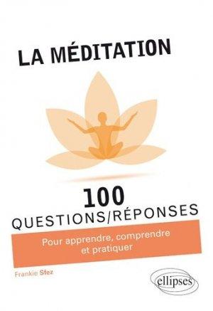 La méditation en 100 Questions/Réponses - ellipses - 9782340025400 -