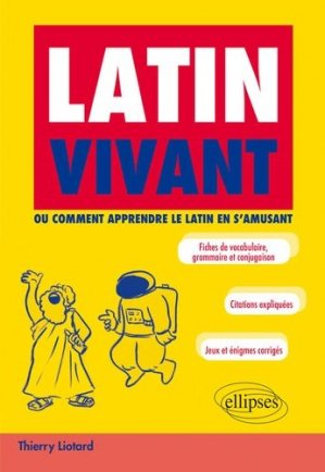 Latin vivant. Ou comment apprendre le latin en s'amusant - Ellipses - 9782340037076 -