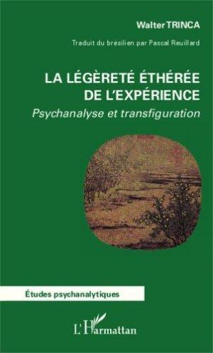 La légèreté éthérée de l'expérience. Psychanalyse et transfiguration - l'harmattan - 9782343021249 -