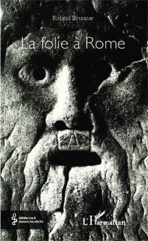 La folie à Rome - l'harmattan - 9782343029771 -