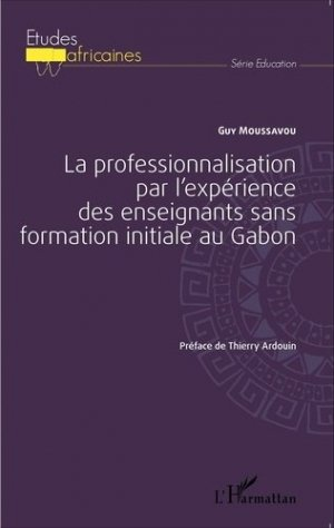 La professionnalisation par l'expérience des enseignants sans formation initiale au Gabon - l'harmattan - 9782343039343 -