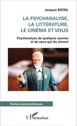 La psychanalyse, la littérature, le cinéma et vous. Psychanalyse de quelques oeuvres et de ceux qui les aiment - l'harmattan - 9782343049175 -
