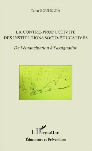 La contre-productivité des institutions socio-éducatives - l'harmattan - 9782343057866