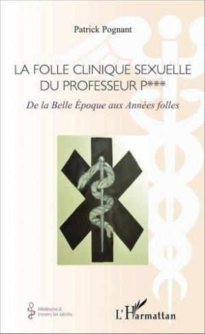 La folle clinique sexuelle du professeur P*** - l'harmattan - 9782343084183 -