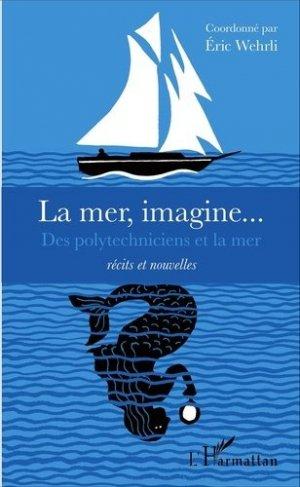 La mer, imagine... Des polytechniciens et la mer - L'Harmattan - 9782343107691 -