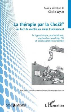 La thérapie par la ChoZif' ou l'art de mettre en scène l'inconscient - l'harmattan - 9782343201313 -