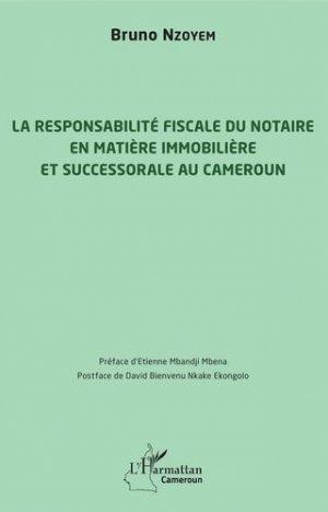 La responsabilité fiscale du notaire en matière immobilière et successorale au Cameroun - l'harmattan - 9782343214726 -