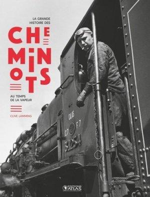 La Grande Histoire des cheminots - editions atlas - 9782344039120 -