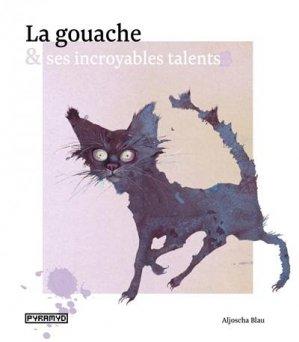 La gouache et ses incroyables talents - Editions Pyramyd - 9782350175027 -