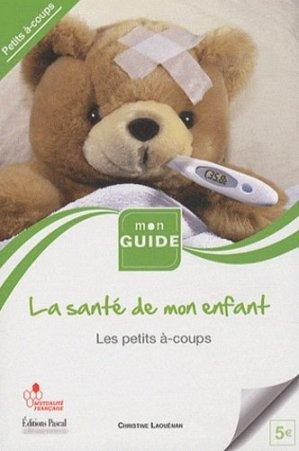 La santé de l'enfant. Volume 5, Les petits à-coups - Editions Pascal - 9782350190976 -