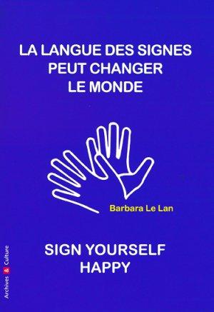 La langue des signes peut sauver le monde - archives et culture - 9782350773490 -