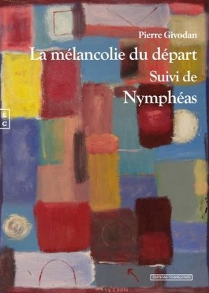 La mélancolie du départ suivi de Nymphéas - Editions Complicités - 9782351202692 -