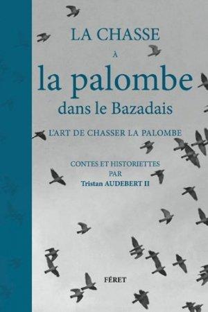La chasse à la palombe dans le Bazadais : l'art de chasser la palombe : contes et historiettes - feret - 9782351561911 -