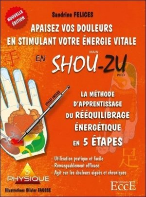 La Méthode d'aprentissage du rééquilibrage énergétique en 5 étapes - Apaisez vos douleurs en stimulant votre énergie vitale en Shou-Zu - EccE - 9782351953174 -