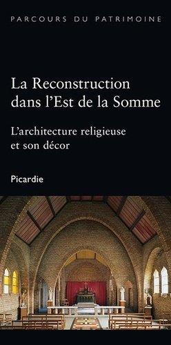 La reconstruction dans l'Est de la Somme. L'architecture religieuse et son décor - Illustria Librairie des Musées - 9782354040062 -