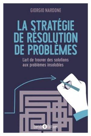 La stratégie de résolution de problèmes - L'art de trouver des solutions aux problèmes insolubles - enrick b - 9782356441812 -