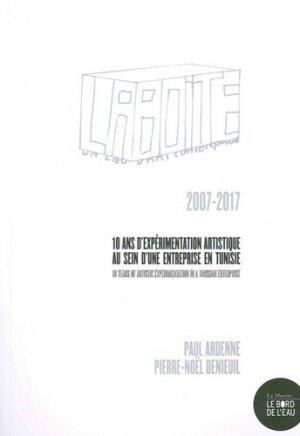 La Boîte. Un lieu d'art contemporain : 10 ans d'expérimentation artistique au sein d'une entreprise en Tunisie (2007-2017), Edition bilingue français-anglais - le bord de l'eau - 9782356875594 -