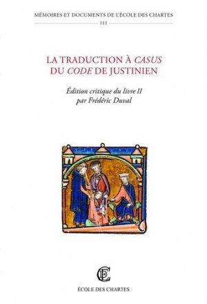 La traduction à casus du Code de Justinien - Ecole nationale des chartes - 9782357231542 -