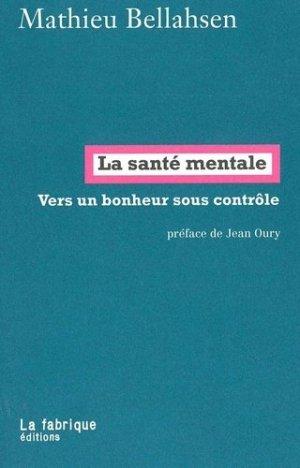 La santé mentale. Vers un bonheur sous contrôle - La Fabrique Editions - 9782358720595 -