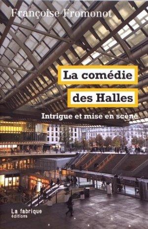 La comédie des Halles. Intrigue et mise en scène - La Fabrique Editions - 9782358721752 -