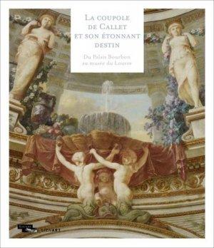 La coupole de Callet et son étonnant destin. Du Palais Bourbon au musée du Louvre - Lienart - 9782359061635 -