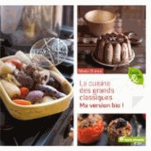 La cuisine des grands classiques... - Ma version bio ! - terre vivante - 9782360981373 -