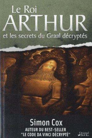 La légende du roi Arthur et les secrets du Graal décryptés - Music and Entertainment Books Editions - 9782361640057 -