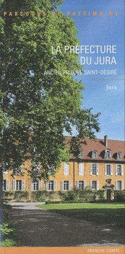 La préfecture du Jura, ancien prieuré Saint-Désiré - lieux dits - 9782362190179 -