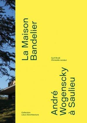 La maison bandelier d'andre wogenscky - bernard chauveau - 9782363062345 -