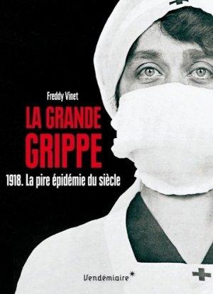 La Grande Grippe. 1918. La pire épidémie du siècle Histoire de la grippe espagnole - Editions Vendémiaire - 9782363583017 -