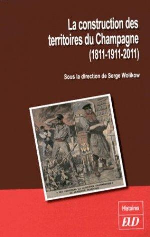 La construction des territoires du Champagne (1811-1911-2011) - editions universitaires de dijon - 9782364410374 -