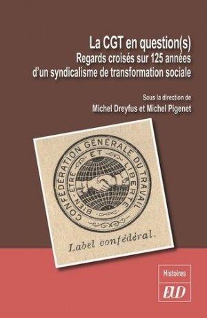 La CGT en question(s). Regards croisés sur 125 années d'un syndicalisme de transformation sociale - Editions Universitaires de Dijon - 9782364413092 -