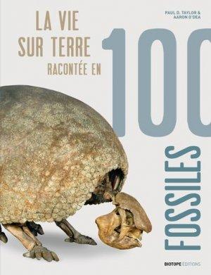 La vie sur terre racontée en 100 fossiles - biotope - 9782366621624 -