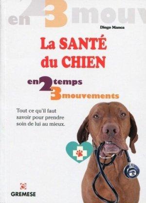 La santé du chien en 2 temps 3 mouvements. Tout ce qu'il faut savoir pour prendre soin de lui au mieux - Gremese International - 9782366770643 -