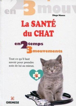 La santé du chat. Tout ce qu'il faut savoir pour prendre soin de lui au mieux - Gremese International - 9782366770667 -
