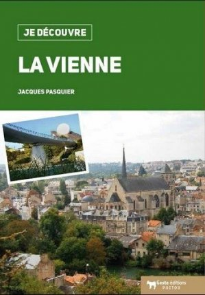 La Vienne. Nature, traditions, histoire - geste - 9782367465944 -