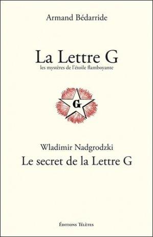 La Lettre G, les mystères de l'Etoile flamboyante ; Le secret de la Lettre G - Télètes - 9782370190062 -