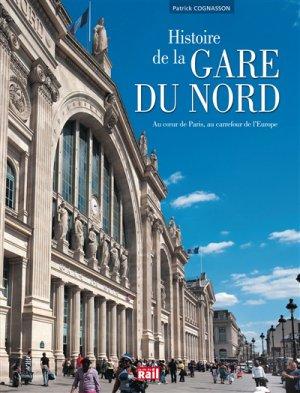 La gare du Nord - cathédrale industrielle - la vie du rail - 9782370620316 -