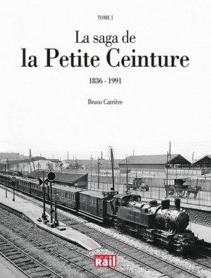 La saga de la Petite Ceinture. Tome 1, 1836-1991 - La Vie du Rail - 9782370620484 -