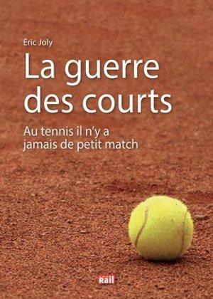 La guerre des courts. Au tennis il n'y a jamais de petit match - La Vie du Rail - 9782370620866 - majbook ème édition, majbook 1ère édition, livre ecn major, livre ecn, fiche ecn
