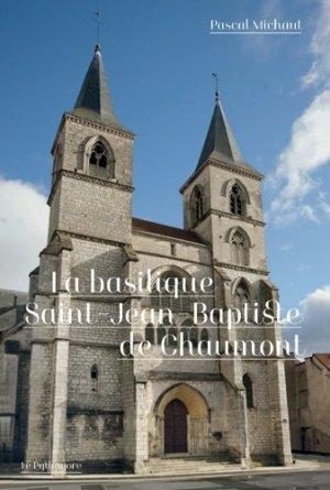 La basilique Saint-Jean-Baptiste de Chaumont - Le Pythagore - 9782372310413 -