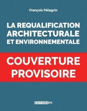 La Requalification Architecturale Et Environnementale - PC Editions - 9782378190101 -