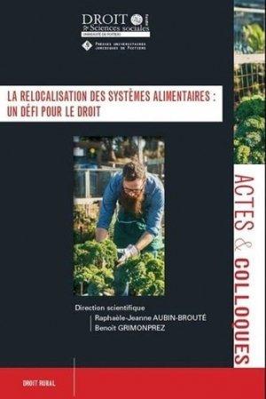 La relocalisation des systèmes alimentaires : un défi pour le droit - Presses universitaires juridiques de Poitiers - 9782381940090 -